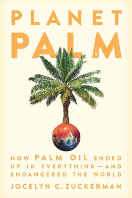 Book cover for Planet palm [electronic resource] : how palm oil ended up in everything-and endangered the world / Jocelyn C. Zuckerman