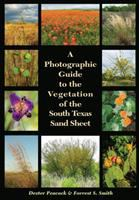 Photographic guide to the vegetation of the South Texas Sand Sheet /