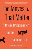 The moves that matter : a chess grandmaster on the game of life
