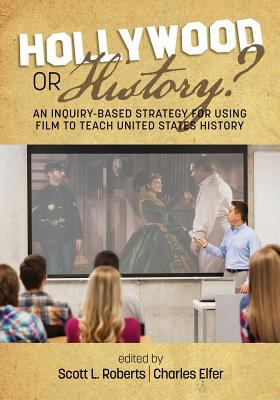 Book cover for Hollywood or history? [electronic resource] : an inquiry-based strategy for using film to teach United States history / edited by Scott L. Roberts, Central Michigan University, Charles Elfer, Clayton State University