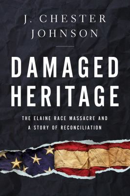 Book cover for Damaged Heritage [electronic resource] : The Elaine Race Massacre and a Story of Reconciliation / Johnson, J. Chester