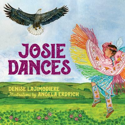 The cover of the book Josie Dances by Denise Lajimodiere features a Native American girl in dancing in ceremonial costume as an eagle flies overhead.