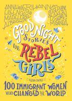 Good night stories for rebel girls : 100 immigrant women who changed the world