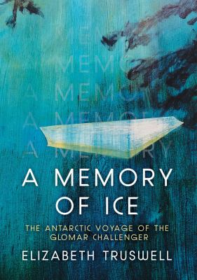 Book cover for A memory of ice [electronic resource] : the Antarctic voyage of the Glomar Challenger / Elizabeth Truswell