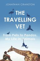 Travelling vet : from pets to pandas: my life in animals /