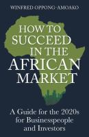 How to succeed in the African market : a guide for the 2020s for business people and investors /