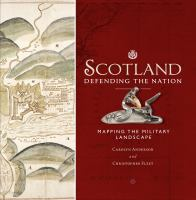 Scotland : defending the nation : mapping the military landscape /