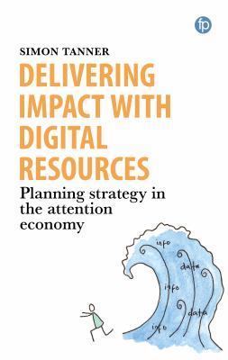 Book cover for Delivering Impact with Digital Resources [electronic resource]: Planning Your Strategy in the Attention Economy