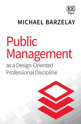 Book cover for Public management as a design-oriented professional discipline [electronic resource] / Michael Barzelay, Department of Management, London School of Economics and Political Science, UK