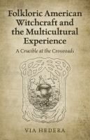 Folkloric American witchcraft and the multicultural experience : a crucible at the crossroads