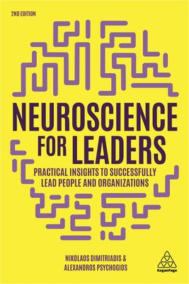 Book cover for Neuroscience for leaders [electronic resource] : practical insights to successfully lead people and organizations / Nikolaos Dimitriadis, Alexandros Psychogios