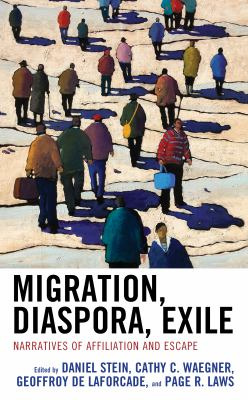 Book cover for Migration, diaspora, exile [electronic resource] : narratives of affiliation and escape / edited by Daniel Stein, Cathy C. Waegner, Geoffroy de Laforcade, Page R. Laws
