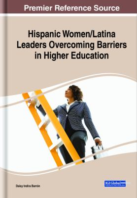 Book cover for Hispanic women/Latinas' leaders overcoming barriers in higher education [electronic resource] / by Daisy Indira Barron