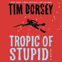 Tropic of stupid : a novel