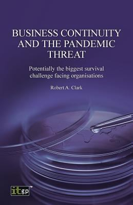 Book cover for Business continuity and the pandemic threat [electronic resource] : potentially the biggest survival challenge facing organisations / Robert A. Clark