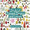 The art of pressed flowers and leaves : contemporary techniques & designs