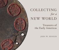 Collecting for a new world : treasures of the early Americas /