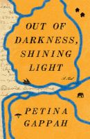 Out of darkness, shining light : (being a faithful account of the final years and earthly days of Doctor David Livingstone and his last journey from the interior to the coast of Africa, as narrated by his African companions, in three volumes) : a novel