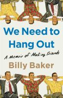 We need to hang out : a memoir of making friends