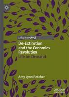 De-extinction and the genomics revolution : life on demand /