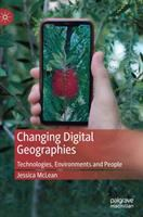 Changing digital geographies : technologies, environments and people /