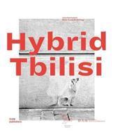 Hybrid Tbilisi : Betrachtungen zur Architektur in Georgien = reflections on architecture in Georgia /