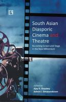 South Asian diasporic cinema and theatre : re-visiting screen and stage in the new millennium /