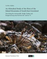 Altitudinal study of the flora of the inland mountains of south-east Greenland : describing the Ammassalik-Kialiip Tasiilaa and Kangersertuaq areas be