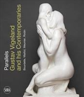 Parallels : Gustav Vigeland and his contemporaries : Bourdelle, Maillol, Meunier, Rodin /