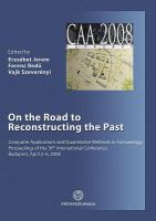 On the road to reconstructing the past : Computer Applications and Quantitative Methods in Archaeology (CAA) : proceedings of the 36th International C