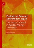 Portraits of Edo and early modern Japan : the shogun's capital in Zuihitsu writings, 1657-1855 /