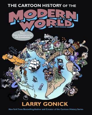 The cartoon history of the modern world Part I, From Columbus to the U.S. Constitution.