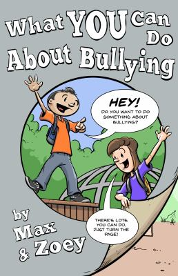 What you can do about bullying : by Max and Zoey
