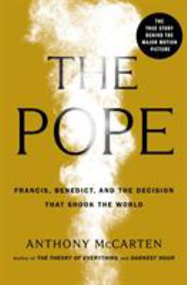 The Pope : Francis, Benedict, and the decision that shook the world