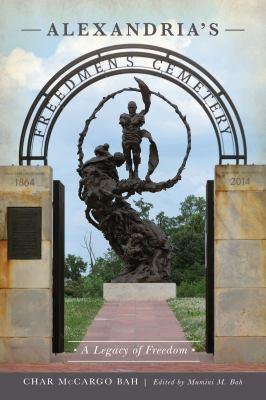 Alexandria's Freedmen's Cemetery : a legacy of freedom