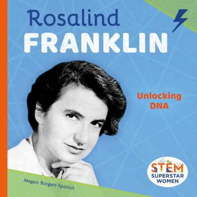 Rosalind Franklin : unlocking DNA