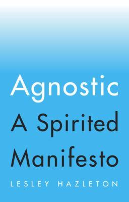 Agnostic : a spirited manifesto