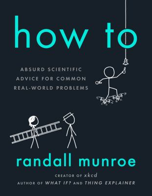 Cover image for How to : absurd scientific advice for common real-world problems