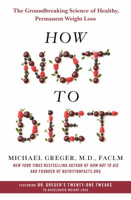 Cover image for How not to diet : the groundbreaking science of healthy, permanent weight loss