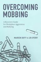 Cover image for Overcoming mobbing : a recovery guide for workplace aggression and bullying