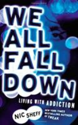 Cover image for We all fall down : living with addiction