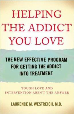 Cover image for Helping the addict you love : the new effective program for getting the addict into treatment