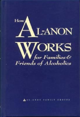 Cover image for How Al-Anon works for families & friends of alcoholics.
