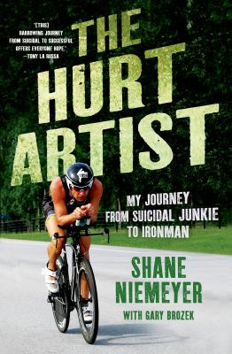 Cover image for The hurt artist : my journey from suicidal junkie to ironman