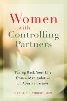 Cover image for Women with controlling partners : taking back your life from a manipulative or abusive partner