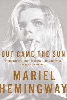 Cover image for Out came the sun : overcoming the legacy of mental illness, addiction, and suicide in my family