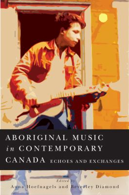 Aboriginal music in contemporary Canada : echoes and exchanges