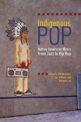 Indigenous pop : Native American music from jazz to hip hop