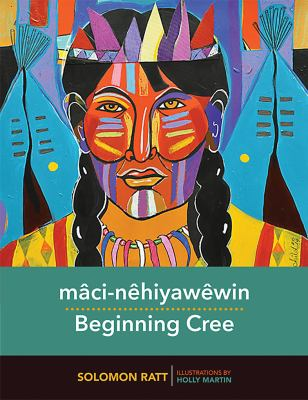 Mâci-nêhiyawêwin = Beginning Cree